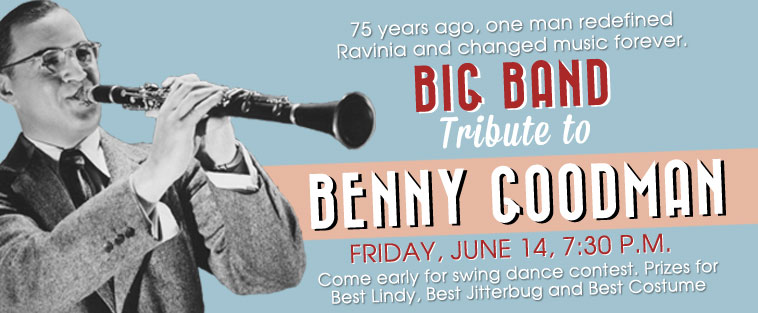 75 years ago, one man redefined Ravinia and changed music forever. BIG BAND TRIBUTE TO BENNY GOODMAN - Come early for swing dance contest. Prizes for Best Lindy, Best Jitterbug and Best Costume