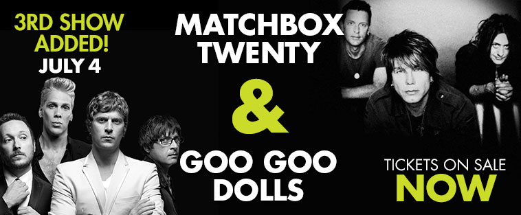 Third show added! July 4 - Matchbox Twenty and Goo Goo Dolls - Tickets on Sale NOW!